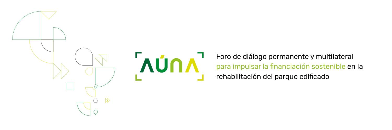 AÚNA - Foro de diálogo permanente y multilateral para impulsar la financiación sostenible en la rehabilitación del parque edificado